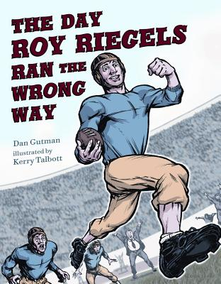 The Day Roy Riegels Ran the Wrong Way By Gutman, Dan/ Talbott, Kerry (ILT)